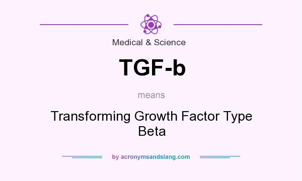 What does TGF-b mean? It stands for Transforming Growth Factor Type Beta