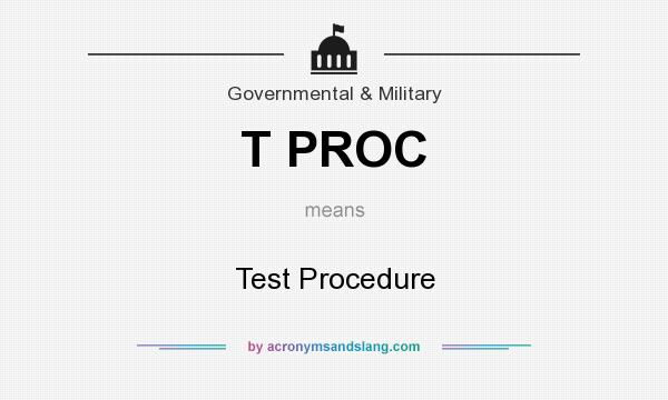 What does T PROC mean? It stands for Test Procedure