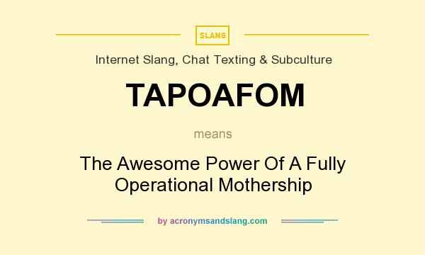 What does TAPOAFOM mean? It stands for The Awesome Power Of A Fully Operational Mothership