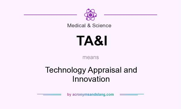 What does TA&I mean? It stands for Technology Appraisal and Innovation
