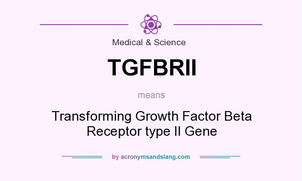 What does TGFBRII mean? It stands for Transforming Growth Factor Beta Receptor type II Gene