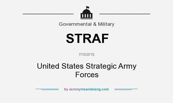 What does STRAF mean? It stands for United States Strategic Army Forces