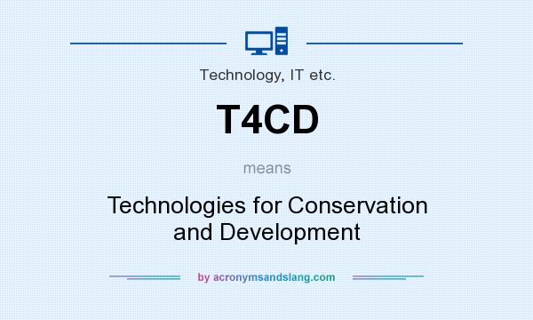 What does T4CD mean? It stands for Technologies for Conservation and Development