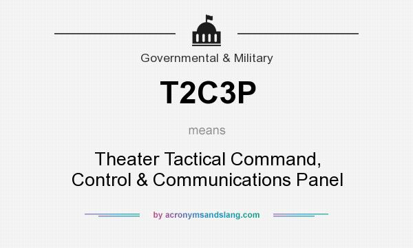 What does T2C3P mean? It stands for Theater Tactical Command, Control & Communications Panel