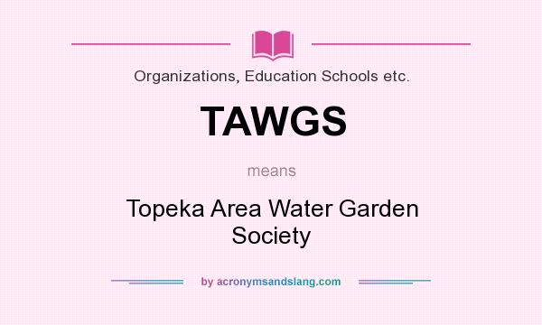 What does TAWGS mean? It stands for Topeka Area Water Garden Society