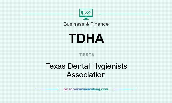 What does TDHA mean? It stands for Texas Dental Hygienists Association