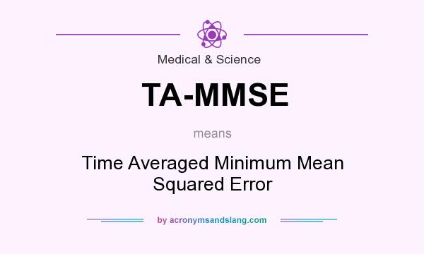 What does TA-MMSE mean? It stands for Time Averaged Minimum Mean Squared Error