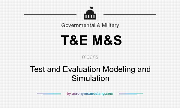 What does T&E M&S mean? It stands for Test and Evaluation Modeling and Simulation