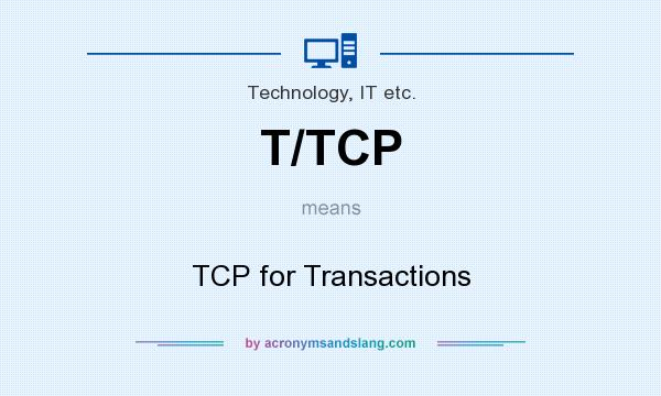 What does T/TCP mean? It stands for TCP for Transactions