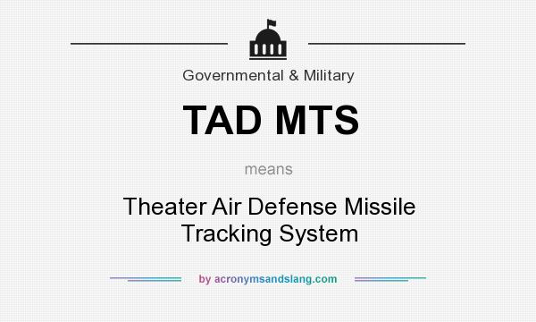 What does TAD MTS mean? It stands for Theater Air Defense Missile Tracking System