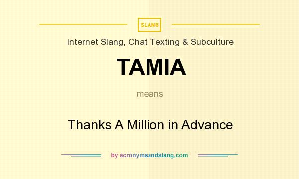 What does TAMIA mean? It stands for Thanks A Million in Advance