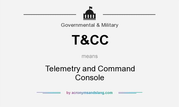 What does T&CC mean? It stands for Telemetry and Command Console