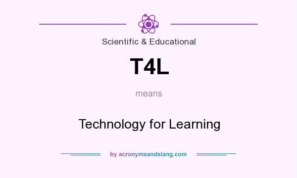 What does T4L mean? It stands for Technology for Learning