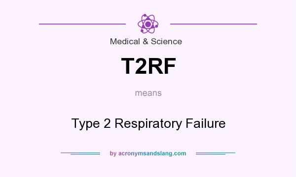 What does T2RF mean? It stands for Type 2 Respiratory Failure