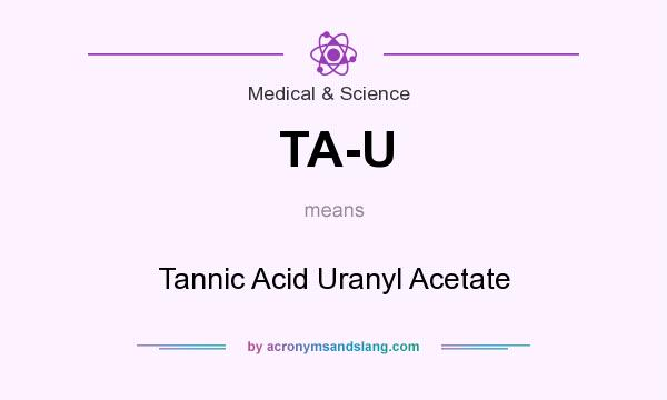 What does TA-U mean? It stands for Tannic Acid Uranyl Acetate
