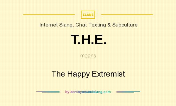 What does T.H.E. mean? It stands for The Happy Extremist