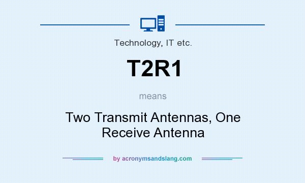 What does T2R1 mean? It stands for Two Transmit Antennas, One Receive Antenna