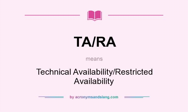 What does TA/RA mean? It stands for Technical Availability/Restricted Availability