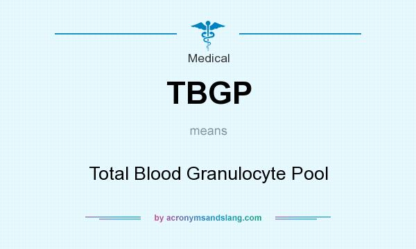 What does TBGP mean? It stands for Total Blood Granulocyte Pool
