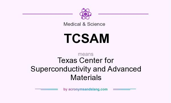 What does TCSAM mean? It stands for Texas Center for Superconductivity and Advanced Materials