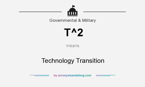 What does T^2 mean? It stands for Technology Transition