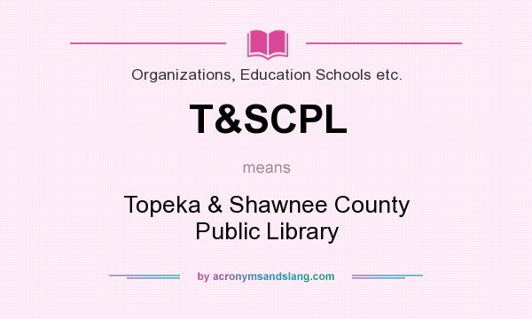 What does T&SCPL mean? It stands for Topeka & Shawnee County Public Library