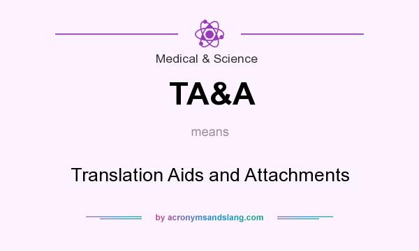 What does TA&A mean? It stands for Translation Aids and Attachments
