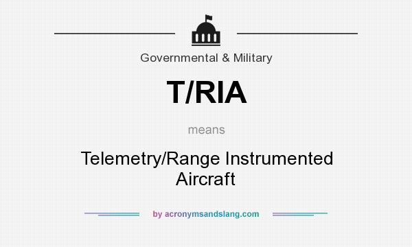 What does T/RIA mean? It stands for Telemetry/Range Instrumented Aircraft