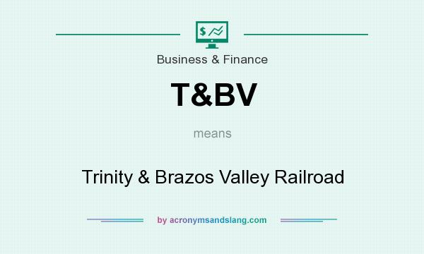 What does T&BV mean? It stands for Trinity & Brazos Valley Railroad