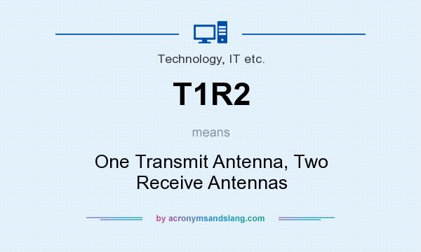 What does T1R2 mean? It stands for One Transmit Antenna, Two Receive Antennas