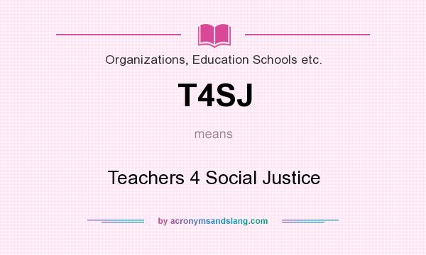 What does T4SJ mean? It stands for Teachers 4 Social Justice