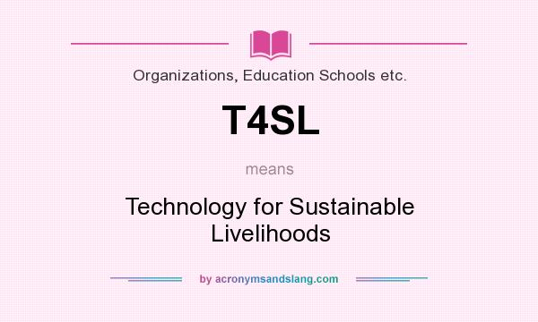 What does T4SL mean? It stands for Technology for Sustainable Livelihoods