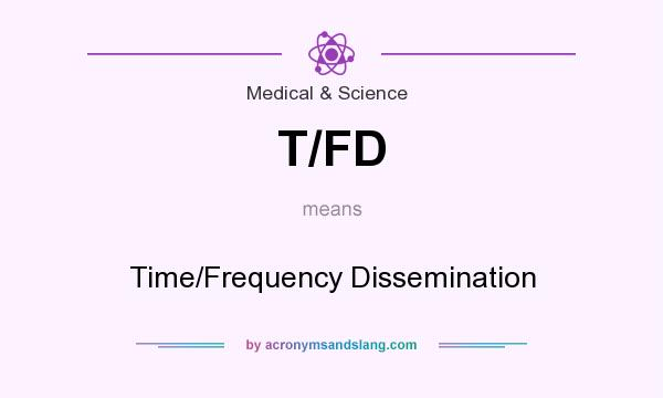 What does T/FD mean? It stands for Time/Frequency Dissemination
