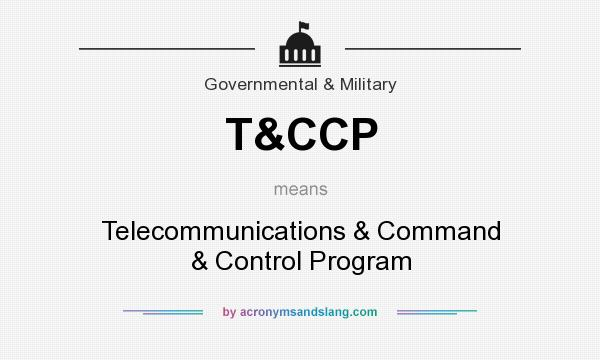 What does T&CCP mean? It stands for Telecommunications & Command & Control Program