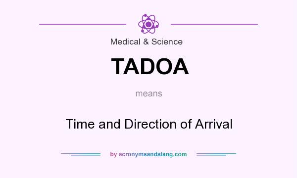 What does TADOA mean? It stands for Time and Direction of Arrival