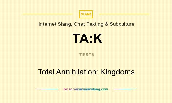 What does TA:K mean? It stands for Total Annihilation: Kingdoms