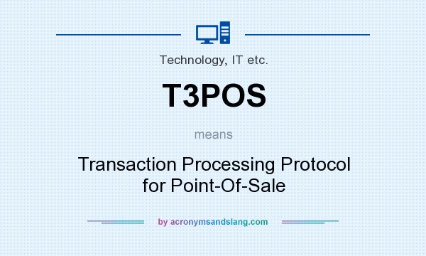 What does T3POS mean? It stands for Transaction Processing Protocol for Point-Of-Sale
