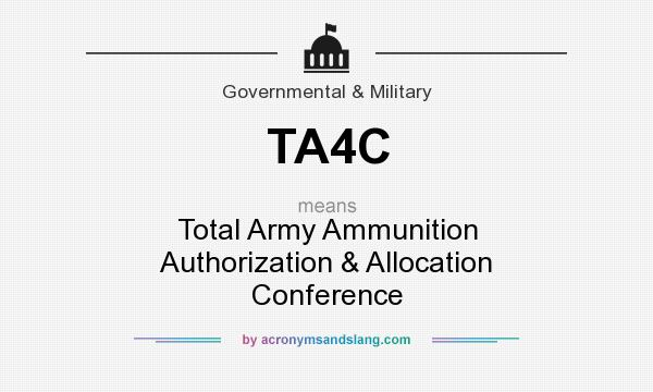 What does TA4C mean? It stands for Total Army Ammunition Authorization & Allocation Conference