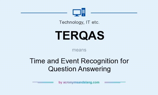 What does TERQAS mean? It stands for Time and Event Recognition for Question Answering