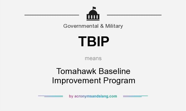 What does TBIP mean? It stands for Tomahawk Baseline Improvement Program