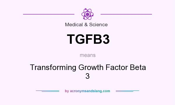 What does TGFB3 mean? It stands for Transforming Growth Factor Beta 3