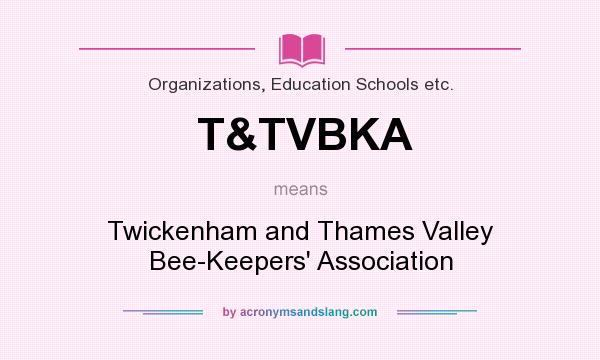 What does T&TVBKA mean? It stands for Twickenham and Thames Valley Bee-Keepers` Association