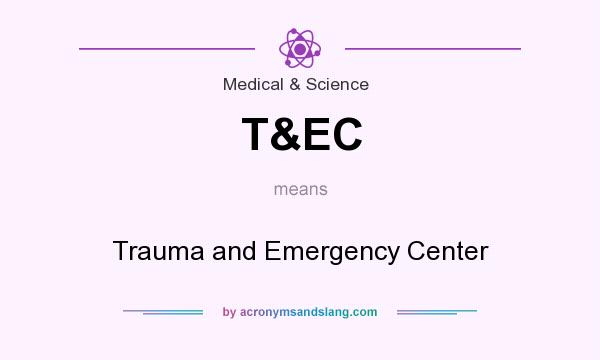 What does T&EC mean? It stands for Trauma and Emergency Center