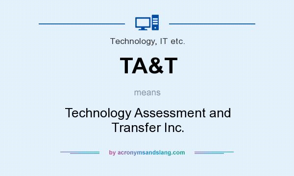 What does TA&T mean? It stands for Technology Assessment and Transfer Inc.
