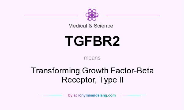 What does TGFBR2 mean? It stands for Transforming Growth Factor-Beta Receptor, Type II