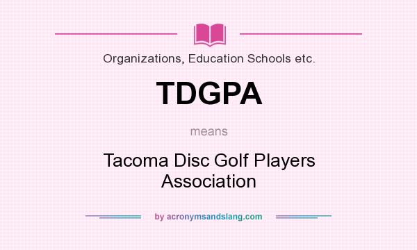 What does TDGPA mean? It stands for Tacoma Disc Golf Players Association