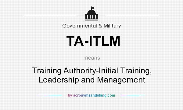 What does TA-ITLM mean? It stands for Training Authority-Initial Training, Leadership and Management