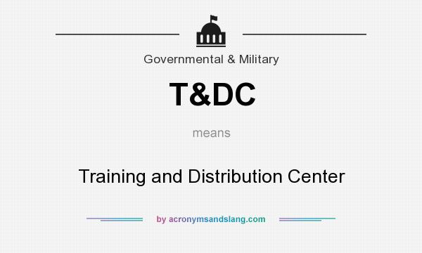 What does T&DC mean? It stands for Training and Distribution Center