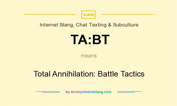 What does TA:BT mean? It stands for Total Annihilation: Battle Tactics