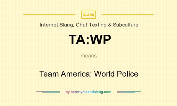 What does TA:WP mean? It stands for Team America: World Police